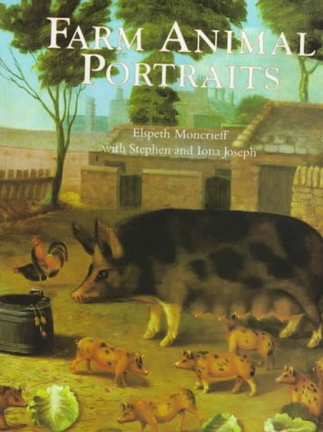 Farm Animal Portraits: Moncrieff, Elspeth;Joseph, Stephen;Joseph, Iona