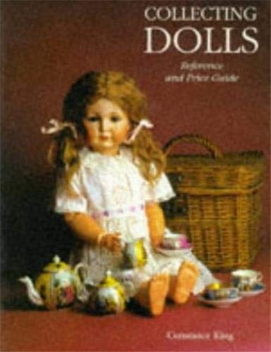 Collecting Dolls: Reference and Price Guide: King, Constance Eileen