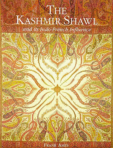 The Kashmir Shawl And Its Indo French Influence: FRANK AMES