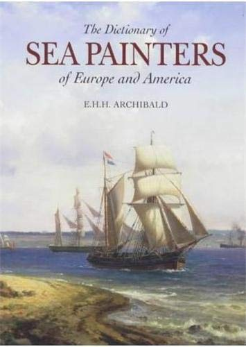 The Dictionary of Sea Painters of Europe and America: Edited by E. H. H. Archibald