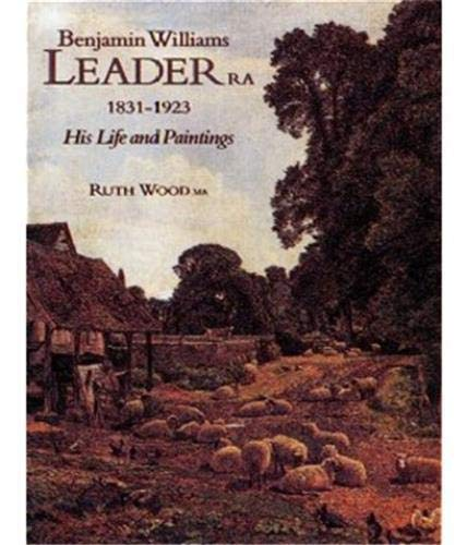 9781851492732: Benjamin Williams Leader, R.A., 1831-1923 - His Life and Work
