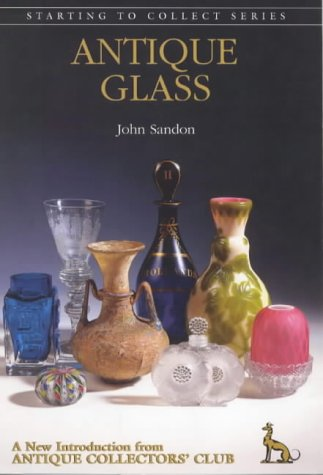 Antique Glass (Starting to Collect): Sandon, John