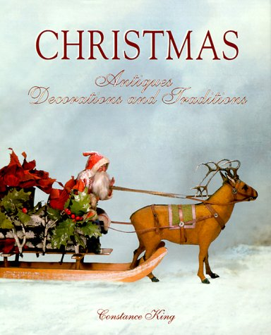Christmas: Antiques, Decorations and Traditions: King, Constance