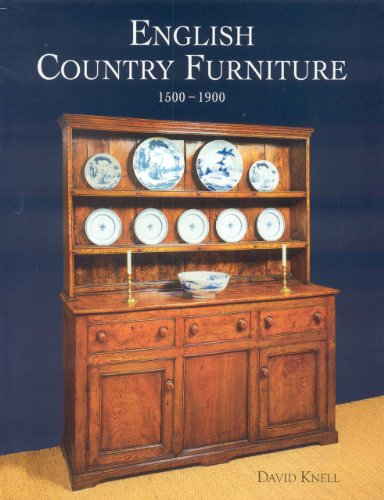 English Country Furniture: 1500 -1900: David Knell