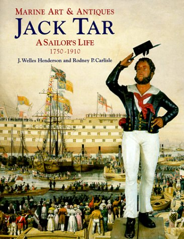 Marine Art & Antiques: Jack Tar: A Sailor's Life, 1750-1910.: HENDERSON, J. Welles and ...