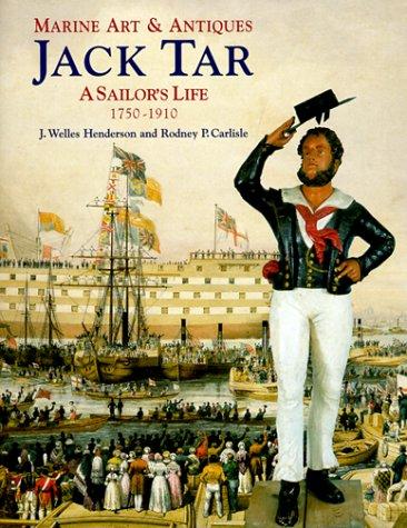 JACK TAR. A SAILOR'S LIFE 1750 -1910.: Henderson, J. Welles and Rodney P. Carlisle.