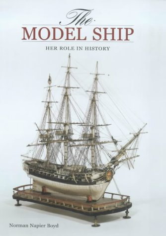 The Model Ship: Her role in History: Boyd, Norman Napier