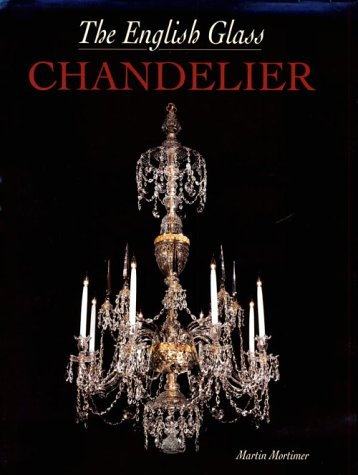 The English Glass Chandelier: Martin Mortimer