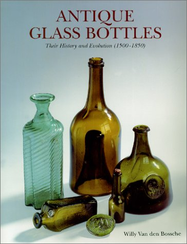 9781851493371: Antique Glass Bottles: Their History and Evolution (1500-1850) a Comprehensive, Illustrated Guide With a World-Wide Bibliography of Glass Bottles