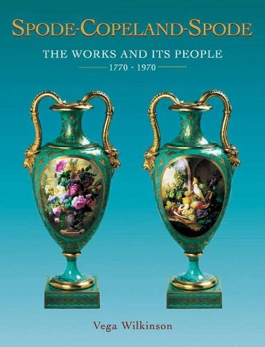 Spode-Copeland-Spode: The Works and Its People 1770-1970 (Hardback): Vega Wilkinson