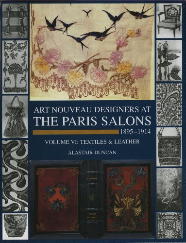 Art Nouveau Designers at the Paris Salons 1895-1914. Volume VI: Textiles and Leather.: Alastair ...