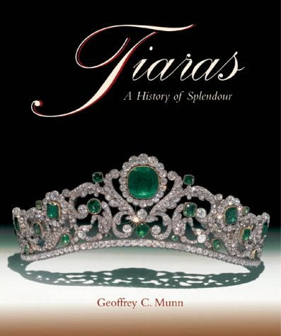 Tiaras - A History of Splendour: Geoffrey C. Munn