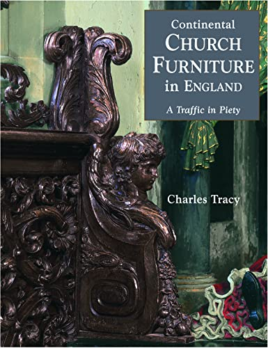 Continental Church Furniture in England: A Traffic in Piety: Charles Tracy