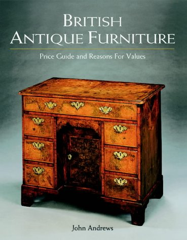British Antique Furniture: Price Guide and Reasons for Values: Andrews, John