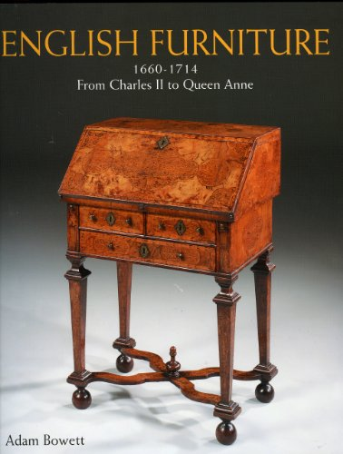 English Furniture: 1660-1714 from Charles II to Queen Anne: Adam Bowett