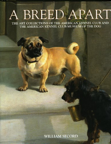 Breed Apart: The Art Collections Of The American Kennel Club And The American Kennel Club Museum Of...