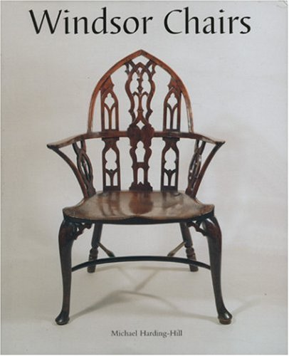 Windsor Chairs, An Illustrated Celebration: Harding-Hill, Michael