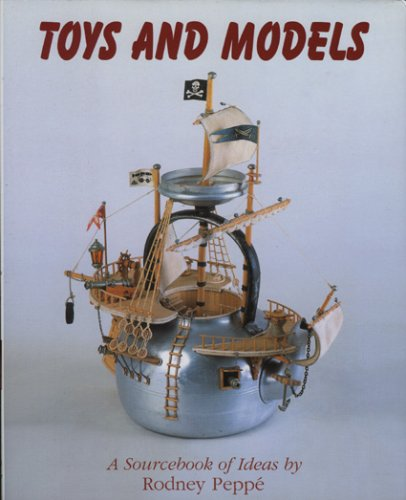 9781851494354: Toys and Models: A Sourcebook of Ideas: A Sourcebook of Ideas by Rodney Peppe