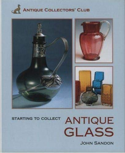 Starting to Collect Antique Glass: Sandon, John