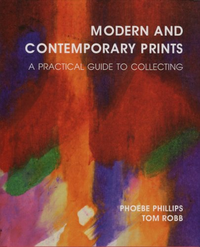 Modern and Contemporary Prints. A Practical Guide to Collecting.: Phillips, Phoebe.