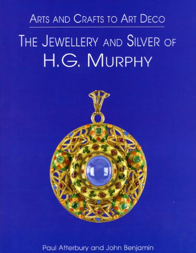 Arts and Crafts to Art Deco: The Jewellery (Jewelry) and Silver of H. G. Murphy (9781851494880) by Paul Atterbury; John Benjamin