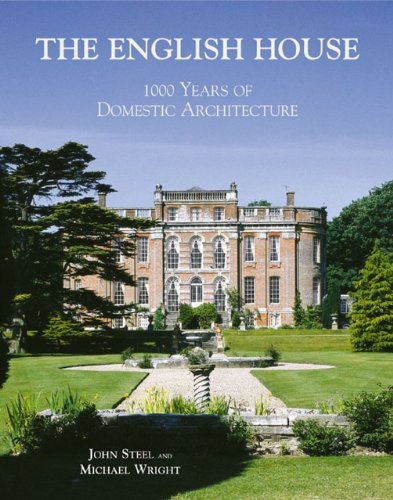 The English House: 1000 Years Of Domestic Architecture: Steel, John & Michael Wright