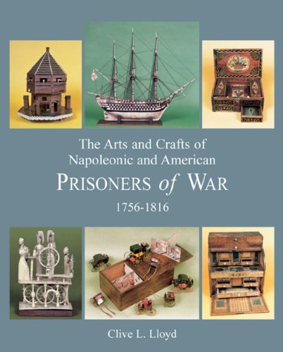 The Arts And Crafts Of Napoleonic And American Prisoners Of War 1756-1816 (Napoleonic & American ...
