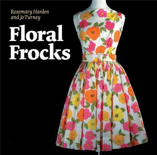 9781851495382: Floral Frocks: A Celebration of the Floral Printed Dress from 1900 to Today