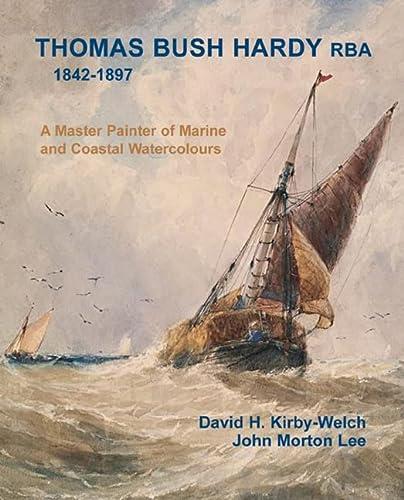 Thomas Bush Hardy RBA (1842-1897): A Master Painter of Marine and Coastal Watercolours (Hardback): ...