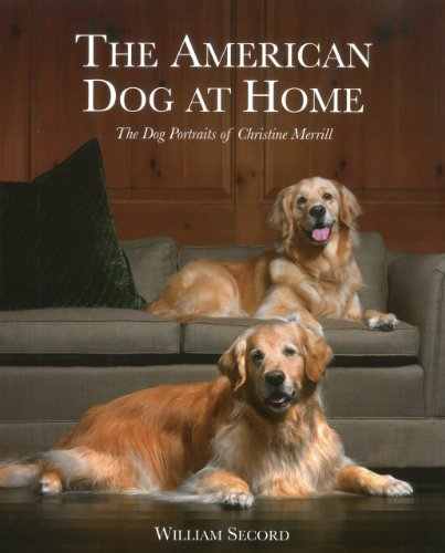 The American Dog at Home: The Dog Portraits of Christine Merrill: Secord, William