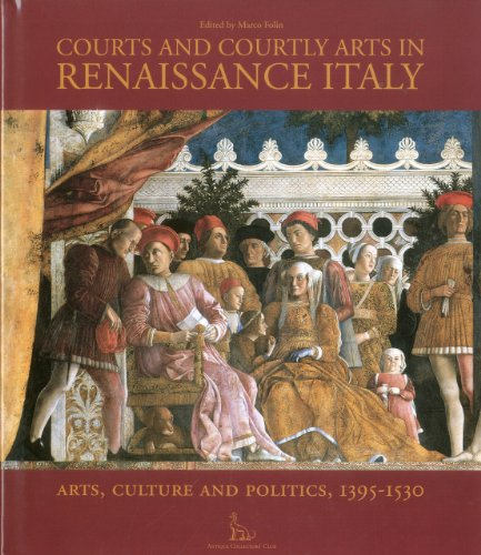 Courts and Courtly Arts in Renaissance Italy: Arts, Culture and Politics, 1395-1530 (Hardback)