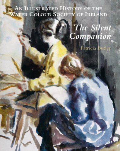 Silent Companion: An Illustrated History of the Water Colour Society of Ireland