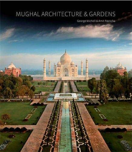 Mughal Architecture & Gardens: Michell, George; Pasricha, Amit