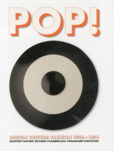 Pop! Design, Culture, Fashion 1955-1976 (Hardback): Geoffrey Rayner, Richard Chamberlain, Annamarie...