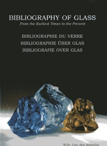 9781851497218: Bibliography of Glass/Bibliographie du verre/Bibliographie über Glas/Bibliografie over glass: From the Earliest Times to the Present (English, French, German and Dutch Edition)