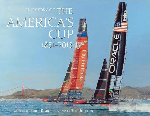 The Story of the America's Cup, 1851-2013 [deluxe edition]: Rayner, Ranulf / Foreword by Ted ...