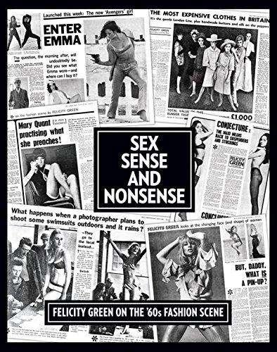 Sex, Sense and Nonsense: Felicity Green on the 60's Fashion Scene: Green, Felicity
