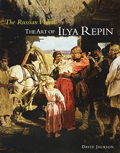 The Russian Vision: The Art of Ilya Repin: Jackson, David