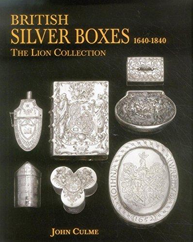 British Silver Boxes 1640 1840: The Lion Collection: John Culme