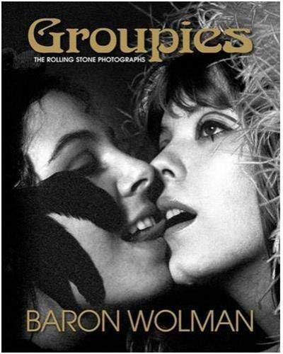 9781851497942: Groupies the Rolling Stone Photographs: The Original 1969 Rolling Stone Magazine Photographs