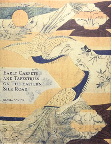 Early Carpets and Tapestries on the Eastern Silk Road (Hardcover): Gloria Gonick