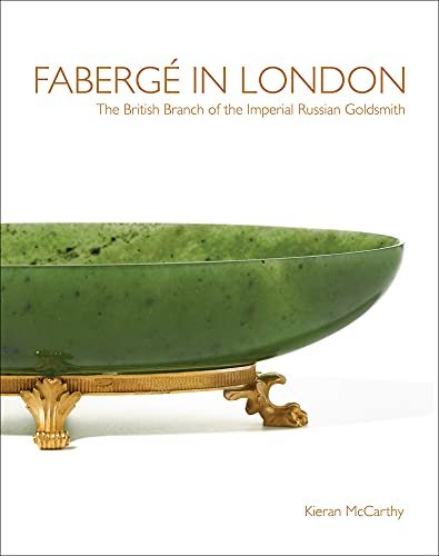 Faberge in London: The British Branch of the Imperial Russian Goldsmith: Kieran McCarthy