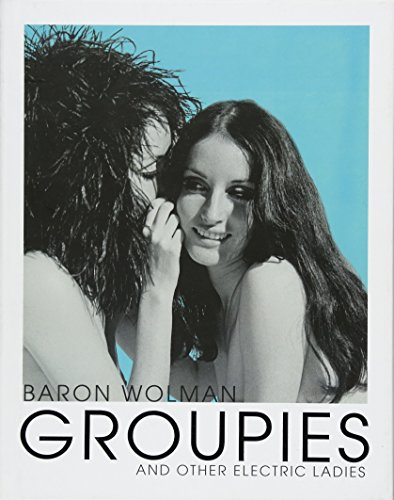 9781851498413: Groupies and Other Electric Ladies: The Original 1969 Rolling Stone Photographs by Baron Wolman