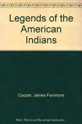 Legends of the American Indians: Cooper, James Fenimore