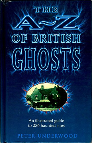 9781851521944: The A-Z of British Ghosts: An Illustrated Guide to 236 Haunted Sites