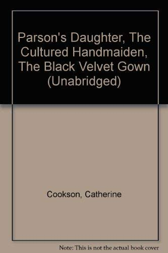Parson's Daughter, The Cultured Handmaiden, The Black: Cookson, Catherine