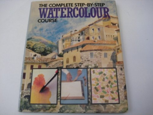 9781851522286: The Complete Step-by-step Watercolour Course
