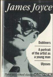 9781851523801: Dubliners; A Portrait of the Artist as a Young Man; Ulysses (Three Acclaimed Classics In One Volume)