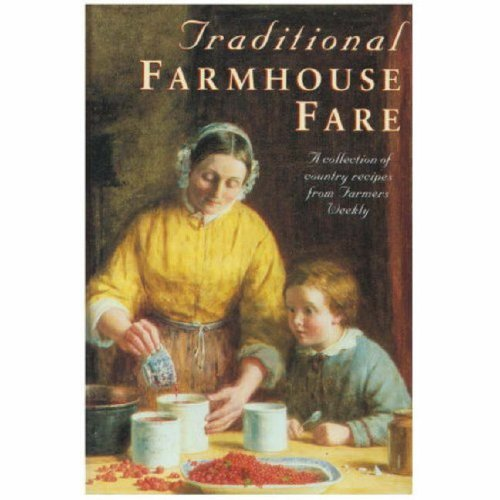 Traditional Farmhouse Fare : A Collection of Country Recipes from