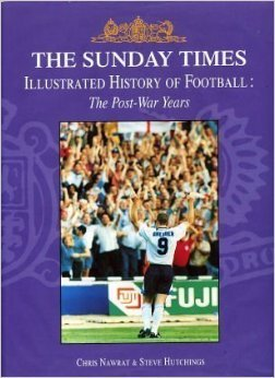 9781851524358: 'THE SUNDAY TIMES'' ILLUSTRATED HISTORY OF FOOTBALL: THE POST-WAR YEARS'